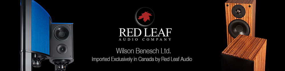 Wilson Benesch - Red Leaf Audio - Importer - Canada - Loudspeakers - Turntables - HIFI Racks